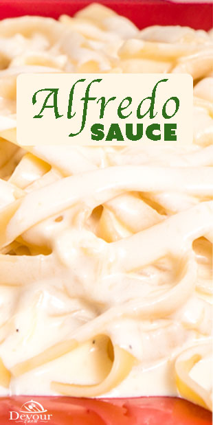 Fresh is Best! Creamy Delicious Alfredo Sauce is wonderful. You will never buy a jar again. This easy to make Alfredo Sauce is thick, creamy and delicious made with simple ingredients and cooks up fast. Made with Whipping Cream or substitute Half and Half for less calories. Kid Approved! #devourpower #Delicious #Yummy #Recipe #Recipes #Food #foodie #Devourdinner #Foodblogger #Buzzfeast #alfredo #alfredosauce #pasta #italianfood #italian #pastasauce #whitesauce #fresh #homemade #alfredopasta