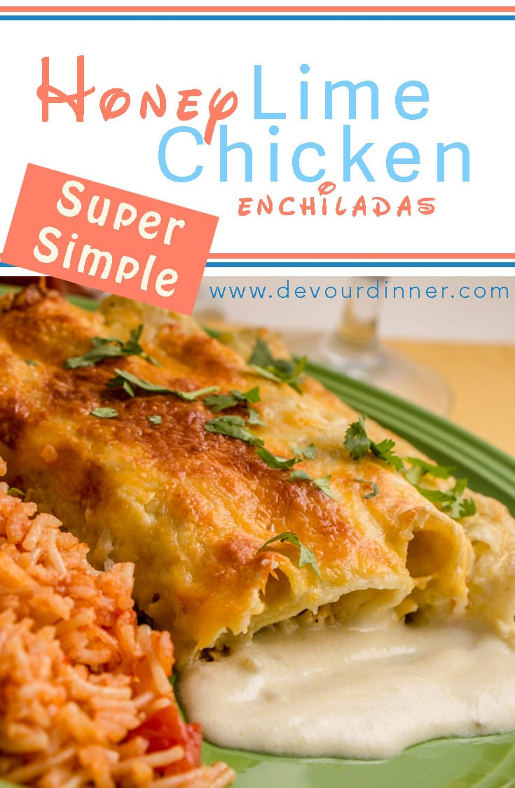 My boys ask for this recipe over and over! Creamy with a hint of tangy, Honey Lime Chicken Enchiladas are wonderful, and super simple to make. We love to make and serve these enchiladas for guests in our home. Kid approved, family tested recipe. It's sure to be a hit. #devourdinner #dinner #chicken #easyrecipe #easydinnerrecipe #chickenrecipe #mexicanrecipe #enchilada #recipes #food #foodie #Foodblogger #yum #tastyvideo #videotutorial #buzzfeast