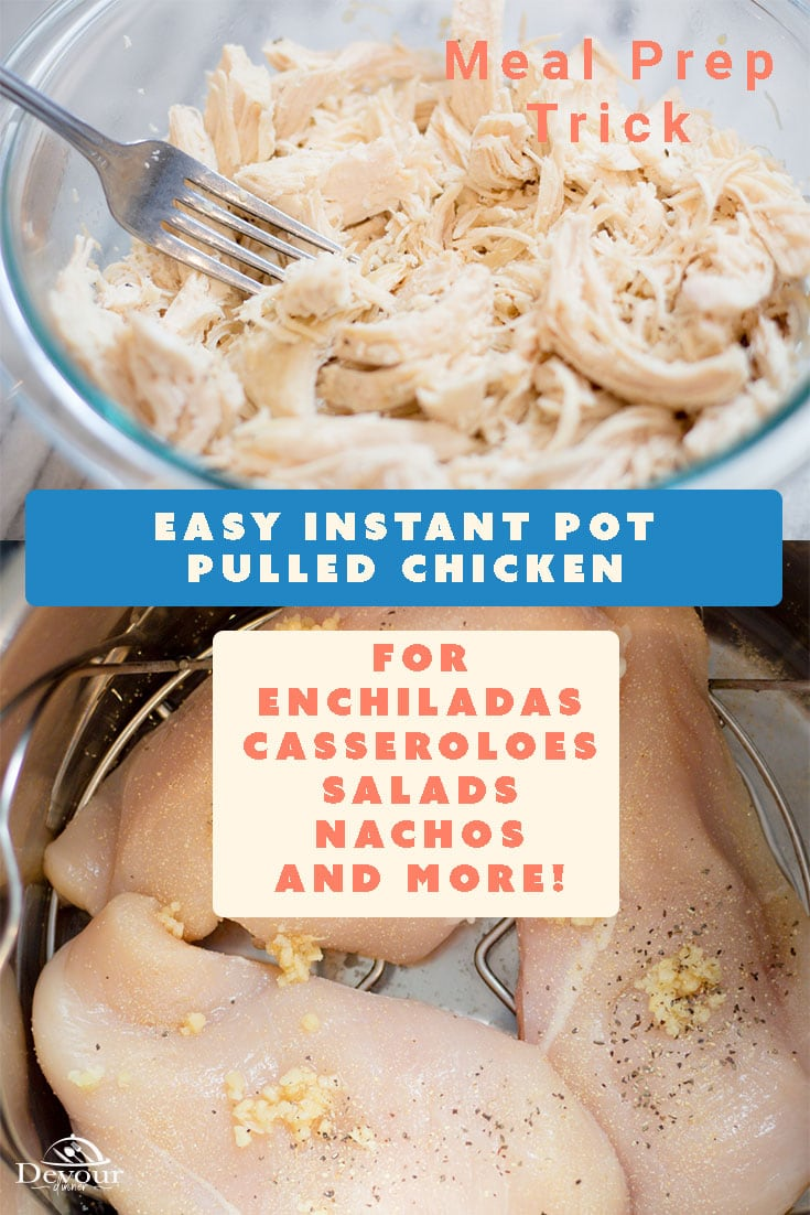 Making Shredded Chicken or Pulled Chicken in the Instant Pot is my favorite Meal Prep Trick for easy Casseroles, Sandwiches, Burritos and so much more! In minutes I can throw chicken in my pressure cooker to set it and forget it. You can freeze for later use or make your favorite recipe using chicken. Just so Easy! #devourdinner #devourpower #chicken #instantpotchicken #shreddedchicken #Instantpotpulledchicken #Pulledchicken #easyrecipe #instantpot #pressurecooker #recipe #mealprep #freezermeal