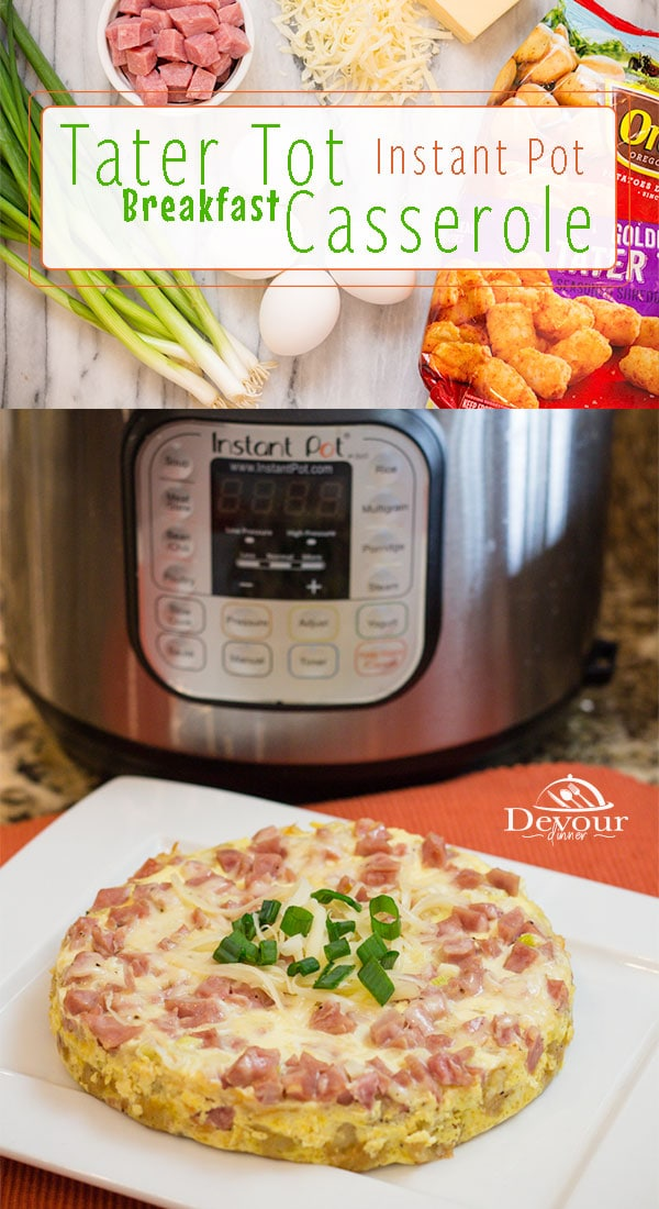 Every morning should start off with a great breakfast so why not try Tater Tot Breakfast Casserole? We love it and it's so easy to make in the Instant Pot or in the Oven with a layer of our favorite Tater Tots topped with eggs, ham, green onions and of course cheese you can't go wrong. And any leftovers are a perfect filling for Breakfast Burritos too! #yum #devourdinner #Instantpot #Instantpotrecipe #breakfast #easybreakfast #easyrecipe #recipe #recipes #food #Foodie #Foodblogger #yummy
