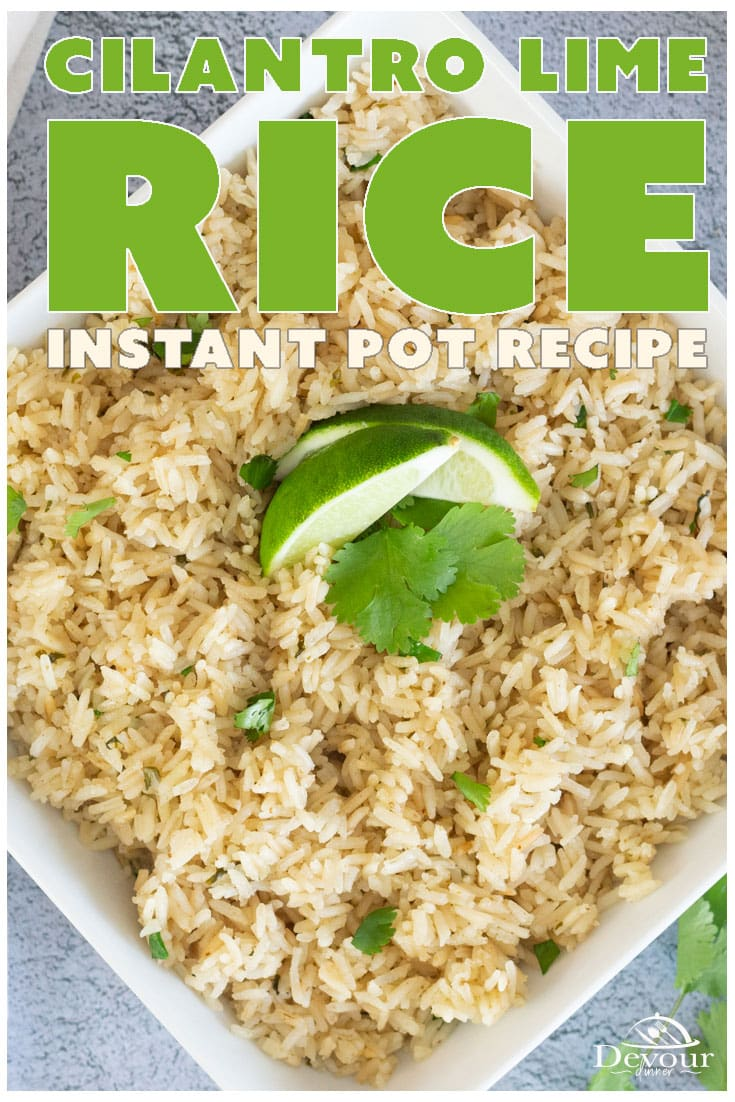 Eating Cilantro Lime Rice is like a zing of flavor on a rice recipe. The flavors of Cilantro and Lime come together perfectly in this easy side dish recipe. Easy to make in your Instant Pot and pairs perfectly with Tacos, Enchiladas and Fajitas. No reason to not have a yummy side dish with dinner. #devourdinner #devourpower #ricerecipe #cilantrolimerice #cilantrolimericerecipe #instantpotcilantrolimerice #instantpot #instantpotrecipe #easysidedish #easysidedishrecipe #ricerecipe #yum