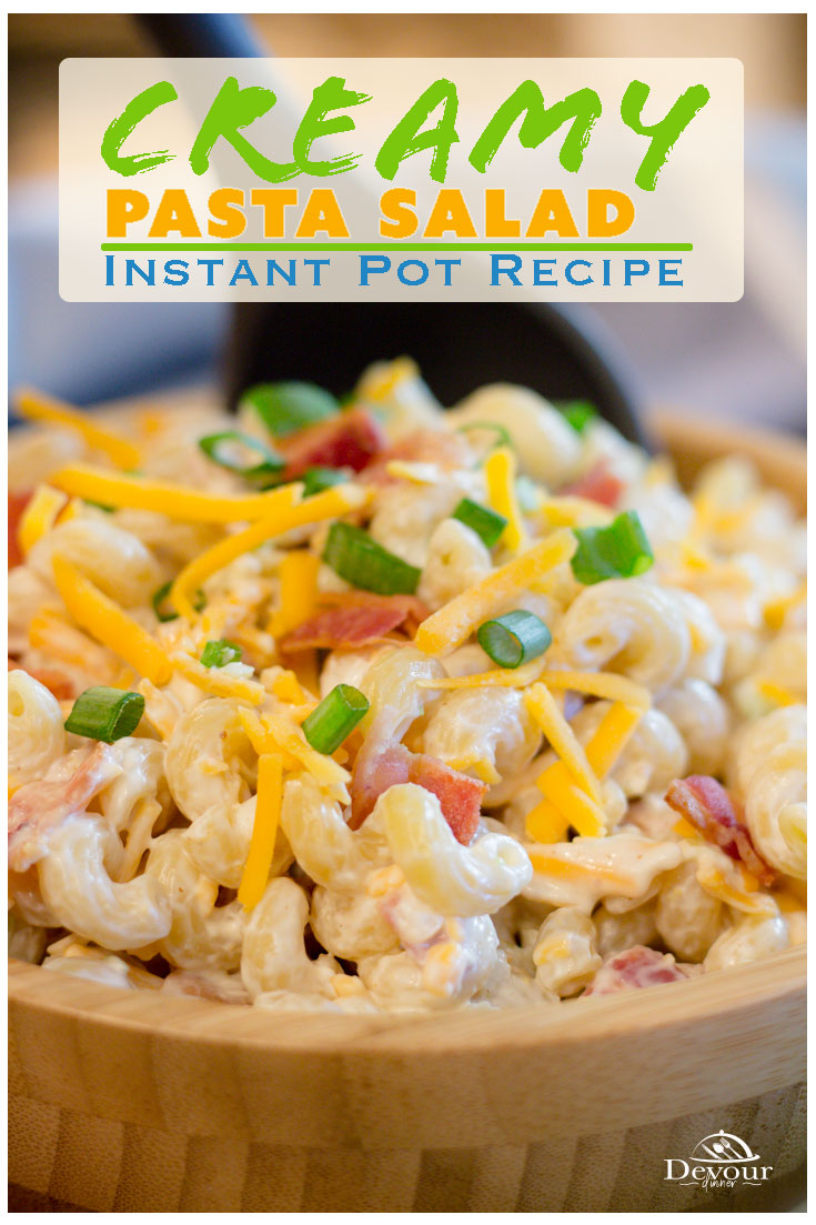 If you haven't tried Creamy Pasta Salad you are in for a treat! Creamy Pasta Salad is loaded with our favorite ingredients, bacon, green onions, cheese and of course pasta in a delicious creamy sauce. I suppose that's why we call it Creamy Pasta Salad! #devourdinner #devourpower #pastasalad #creamypastasalad #instantpot #instantpotrecipe #coldpastasalad #baconpastasalad #bacon #pasta #easyrecipe #easyinstantpotrecipe #instantpotpasta #pastarecipe #sidedish #easysidedish #potluck #potluckrecipe