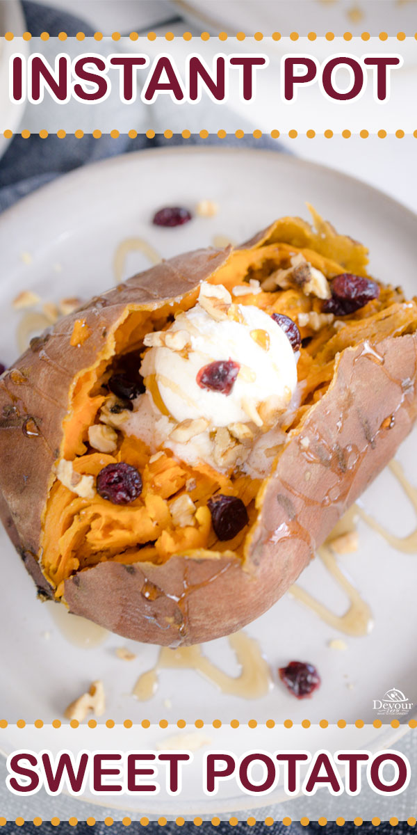 Instant Pot Sweet Potato, sweet and creamy topped with whipped butter, cinnamon, brown sugar, marshmallows, pecans, maple syrup, chives and more. Pressure Cook on High with a 12 minute Natural Pressure Release for perfectly cooked Sweet Potatoes every time. #devourdinner #devourpower #whatsfordinner #sidedish #easyrecipe #familyrecipe #instantpotsweetpotatoe